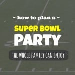 how-to-plan-a-family-super-bowl-party-600-wide
