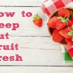 How to Keep Cut Fruit Fresh
